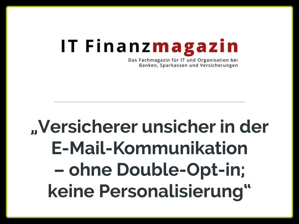 """IT Finantmagazin: """"Versicherer unsicher in der E-Mail-Kommunikation – ohne Double-Opt-in; keine Personalisierung"""""""